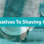 Alternatives To Shaving Cream