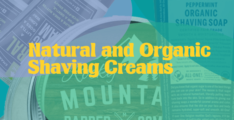 10 Best Natural and Organic Shaving Creams for Men and Women