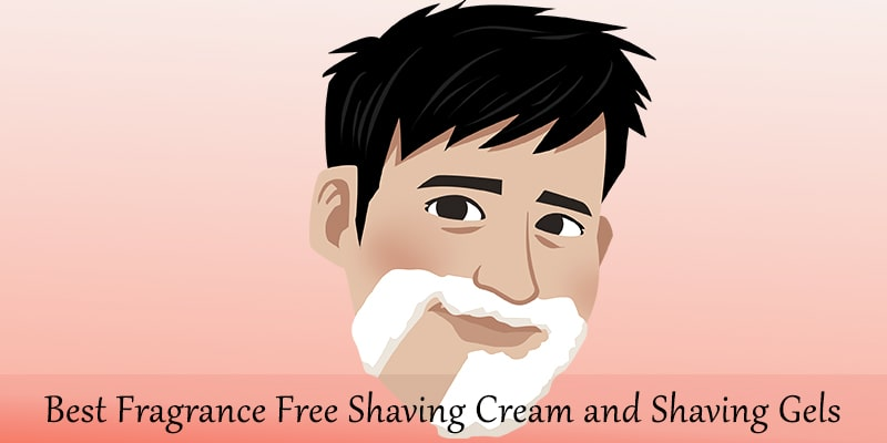 7 Best Fragrance Free Shaving Cream and Shaving Gels In 2020